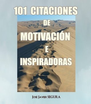 101 Citaciones de Motivación e Inspiradoras José Javier Segura