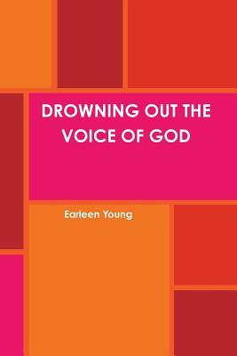 Drowning Out the Voice of God Earleen Young