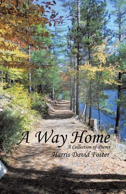 A Way Home: A Collection of Poems Harris David Foster