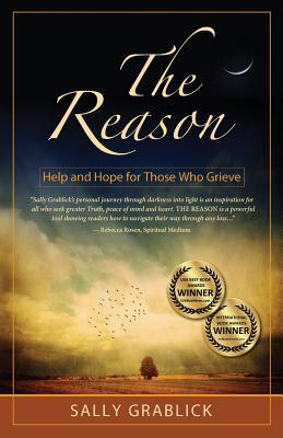 The Reason - Help and Hope for Those Who Grieve Sally Elaine Grablick
