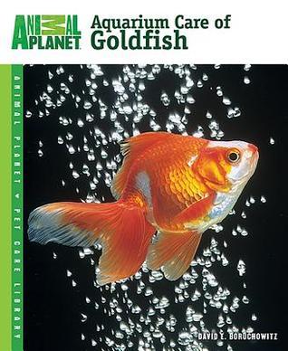 Aquarium Care of Goldfish  by  David E. Boruchowitz