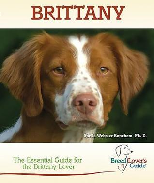Brittany: The Essential Guide for the Brittany Lover  by  Sheila Webster Boneham