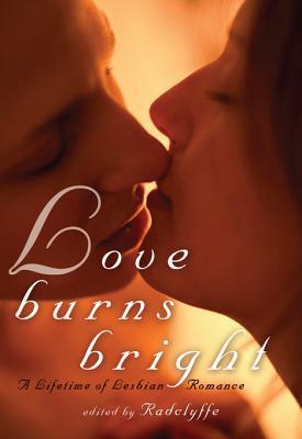 Love Burns Bright: A Lifetime of Lesbian Romance Radclyffe