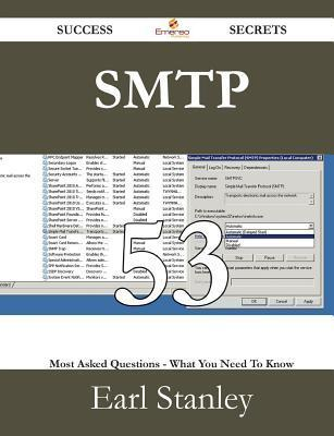 SMTP 53 Success Secrets - 53 Most Asked Questions on SMTP - What You Need to Know Earl Stanley