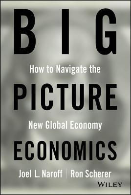 Big Picture Economics: How to Navigate the New Global Economy  by  Joel Naroff