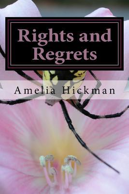 Rights and Regrets: A Collection of Poems Amelia Hickman