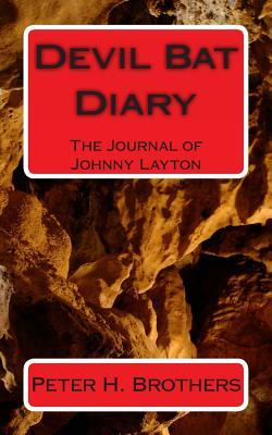 Devil Bat Diary: The Journal of Johnny Layton  by  Peter H. Brothers