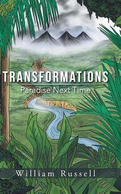 Transformations: Paradise Next Time  by  Willliam Russell