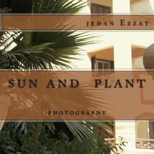 Sun and Plant: Photography Jehan Ezzat