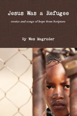 Jesus Was a Refugee  by  Wes Magruder