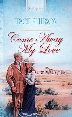 Come Away, My Love Tracie Peterson