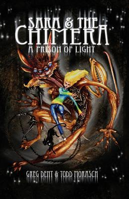 Sara and the Chimera: A Prison of Light  by  Greg Dent