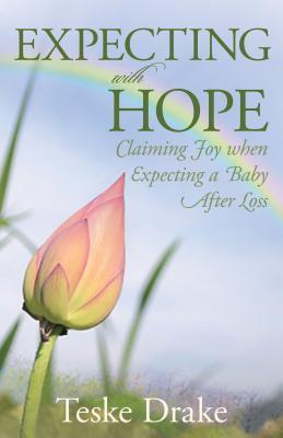 Expecting with Hope: Claiming Joy When Expecting a Baby After Loss  by  Teske Drake
