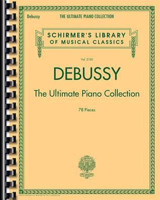 Debussy - The Ultimate Piano Collection: Schirmers Library of Musical Classics Volume 2105 Claude Debussy
