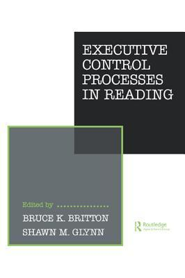 Executive Control Processes in Reading Bruce K. Britton