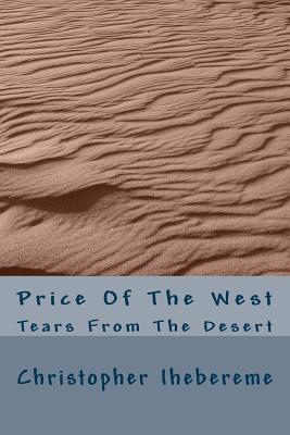 Price of the West: Tears from the Desert  by  Christopher Okwuchi Ihebereme