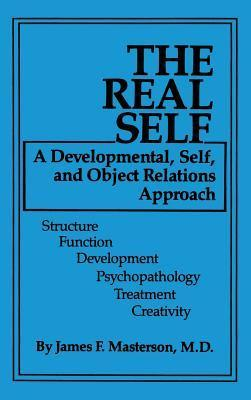 The Real Self: A Developmental, Self And Object Relations Approach: Structure / Function / Development / Psychopathology / Treatment / Creativity  by  James F. Masterson