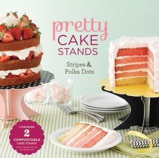 Pretty Cake Stands: Stripes & Polka Dots  by  Chronicle Books