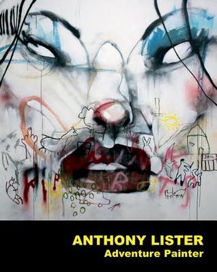 Anthony Lister: Adventure Painter  by  Roger Gastman