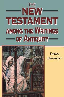 New Testament among the Writings of Antiquity Detlev Dormeyer