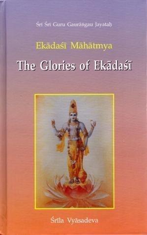 Ekadasi Mahatmya: The Glories of Ekadasi  by  Srila Vyasadeva