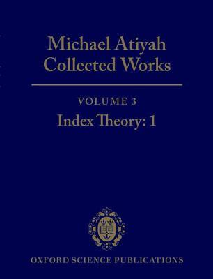 Collected Works: Volume 3: Index Theory: 1  by  Michael Francis Atiyah