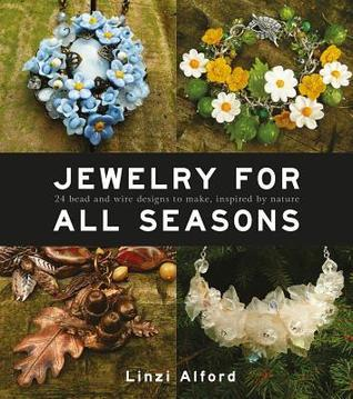 Jewelry For All Seasons: 24 Bead and Wire Designs Inspired  by  Nature by Linzi Alford