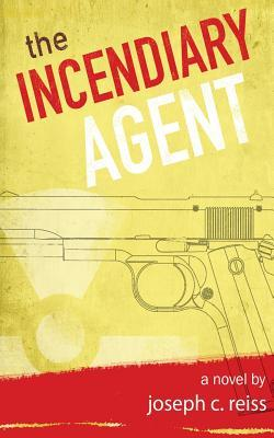 The Incendiary Agent  by  Joseph C. Reiss
