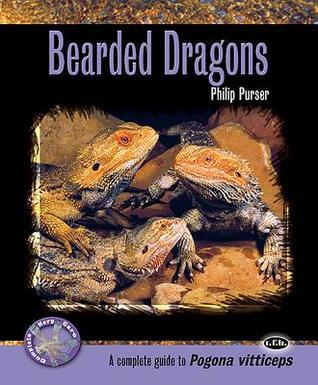 Bearded Dragons: A Complete Guide to Pogona Vitticeps  by  Philip  Purser