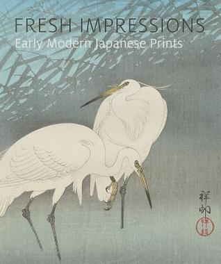 Fresh Impressions: Early Modern Japanese Prints  by  Carolyn M. Putney
