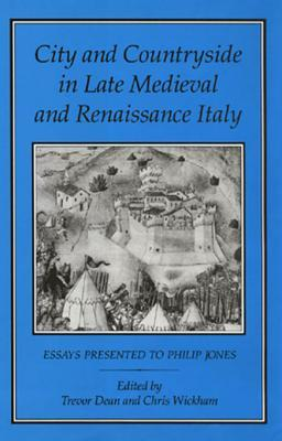 City and Countryside in Late Medieval and Renaissance Italy: Essays Presented to Philip Jones  by  Trevor Dean