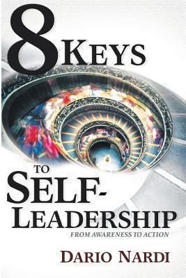 8 Keys of Self-Leadership: From Awareness to Action Dario Nardi