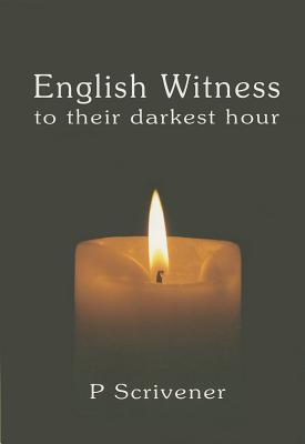 English Witness to Their Darkest Hour  by  P. Scrivener