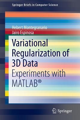 Variational Regularization of 3D Data: Experiments with MATLAB  by  Hebert Montegranario