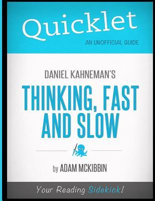Quicklet - Daniel Kahnemans Thinking, Fast and Slow  by  Adam McKibbin