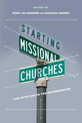 Starting Missional Churches: Life with God in the Neighborhood  by  Mark Lau Branson
