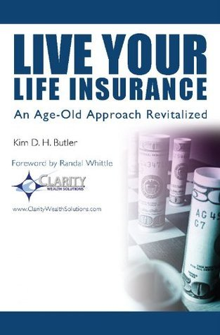 Live Your Life Insurance - An Age-Old Approach Revitalized  by  Kim D.H. Butler