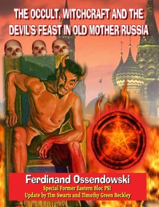The Occult, Witchcraft And The Devils Feast In Old Mother Russia Ferdinand  Ossendowski