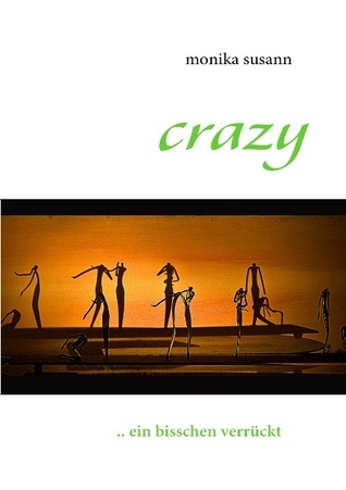crazy: .. ein bisschen verrückt  by  monika susann