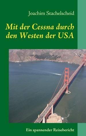 Mit der Cessna durch den Westen der USA  by  Joachim Stachelscheid