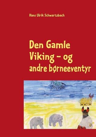 Den Gamle Viking: - og andre børneeventyr  by  Hans Ulrik Schwartzbach