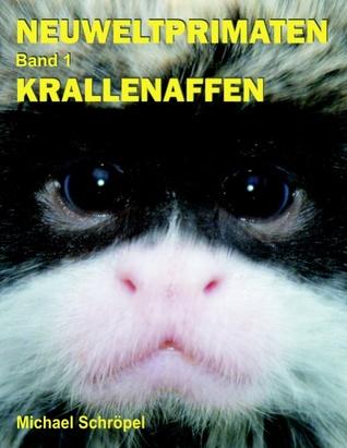 Neuweltprimaten Band 1 Krallenaffen  by  Michael Schrpel