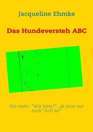 Das Hundeversteh ABC  by  Jacqueline Ehmke