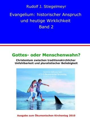 Gottes- oder Menschenwahn ?: Christentum zwischen traditionskirch-licher Unfehlbarkeit und pluralistischer Beliebigkeit  by  Rudolf J. Stiegelmeyr