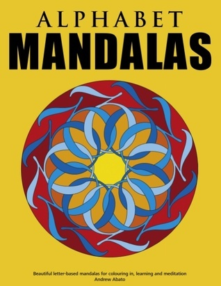 Alphabet Mandalas - Beautiful letter-based mandalas for colouring in, learning and meditation  by  Andrew Abato