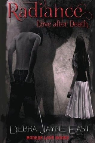 Radiance: Love After Death Debra Jayne East