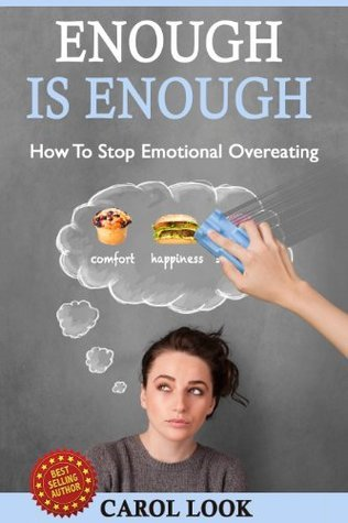 Enough Is Enough: How To Stop Emotional Overeating Carol Look