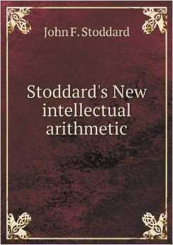 Stoddards New Intellectual Arithmetic John F. Stoddard