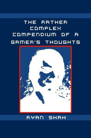 The Rather Complex Compendium of a Gamers Thoughts  by  Adam Lloyd