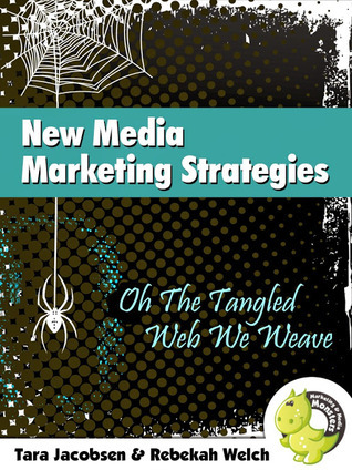 New Media Marketing Strategies: Oh The Tangled Web We Weave  by  Rebekah Welch
